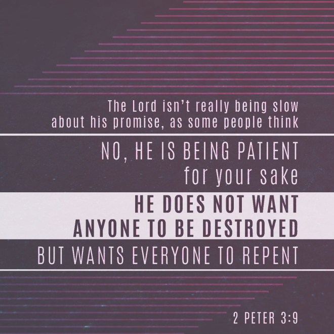 VOTD August 6 - The Lord is not slow about His promise, as some count slowness, but is patient toward you, not wishing for any to perish but for all to come to repentance. 2 Peter‬ ‭3:9‬ ‭NASB‬‬