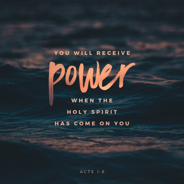 VOTD July 28 - but you will receive power when the Holy Spirit has come upon you; and you shall be My witnesses both in Jerusalem, and in all Judea and Samaria, and even to the remotest part of the earth. Acts 1:8 NASB
