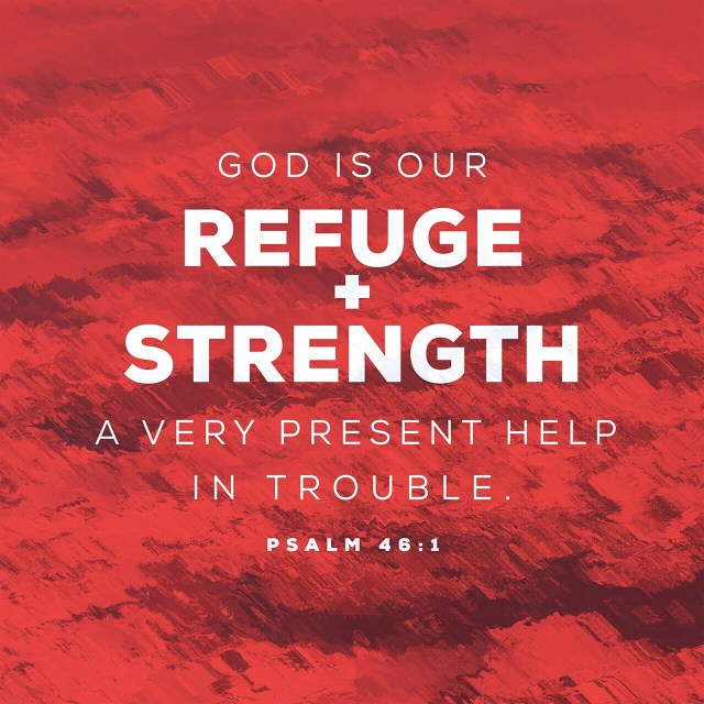 VOTD August 14 - God is our refuge and strength, A very present help in trouble. Psalm 46:1 NASB