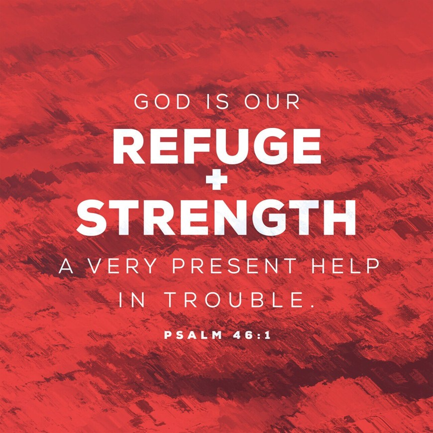 VOTD August 14 - God is our refuge and strength, A very present help in trouble. Psalm 46:1‬ ‭NASB‬‬