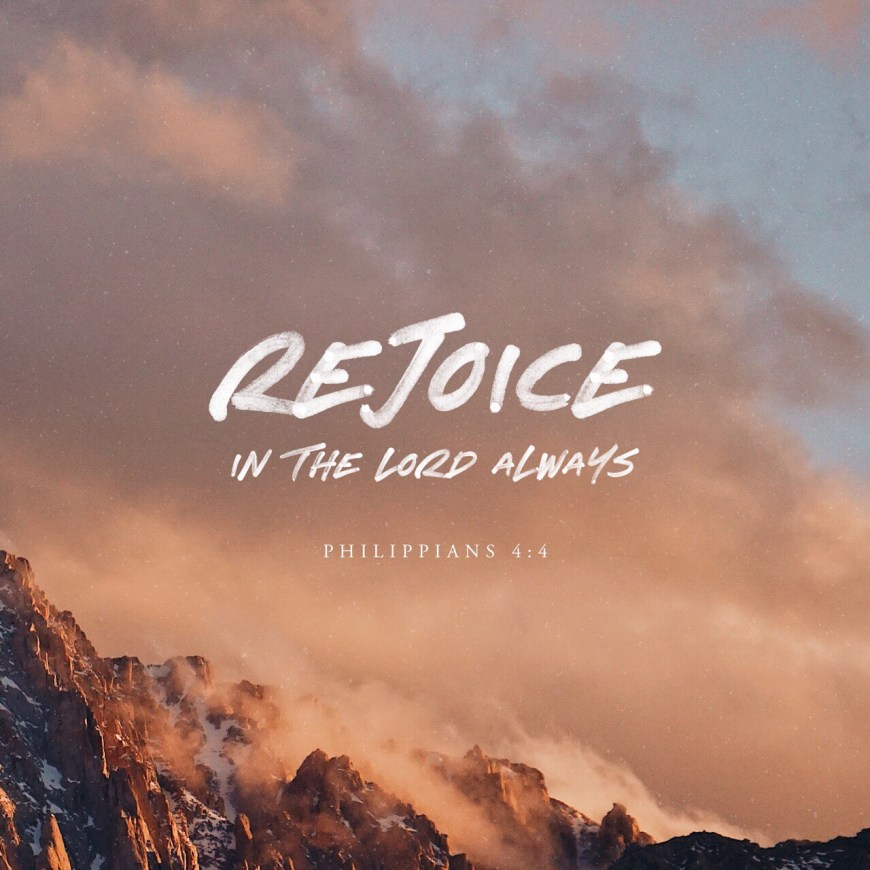 VOTD August 17 - Rejoice in the Lord always; again I will say, rejoice! Philippians 4:4 NASB