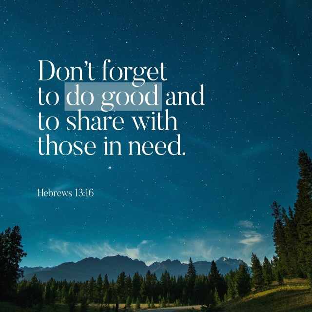 """Votd August 31 - """"And do not neglect doing good and sharing, for with such sacrifices God is pleased. Hebrews 13:16 NASB"""