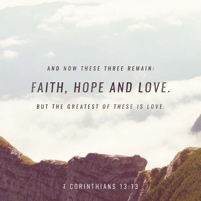 VOTD September 2 - But now faith, hope, love, abide these three; but the greatest of these is love. 1 Corinthians 13:12