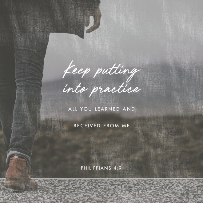 VOTD September 6 - The things you have learned and received and heard and seen in me, practice these things, and the God of peace will be with you. Philippians 4:9 NASB