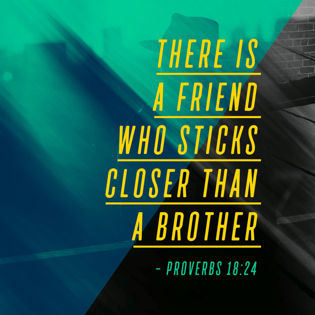 VOTD September 28 - A man of too many friends comes to ruin, But there is a friend who sticks closer than a brother. Proverbs‬ ‭18:24‬ ‭NASB‬‬