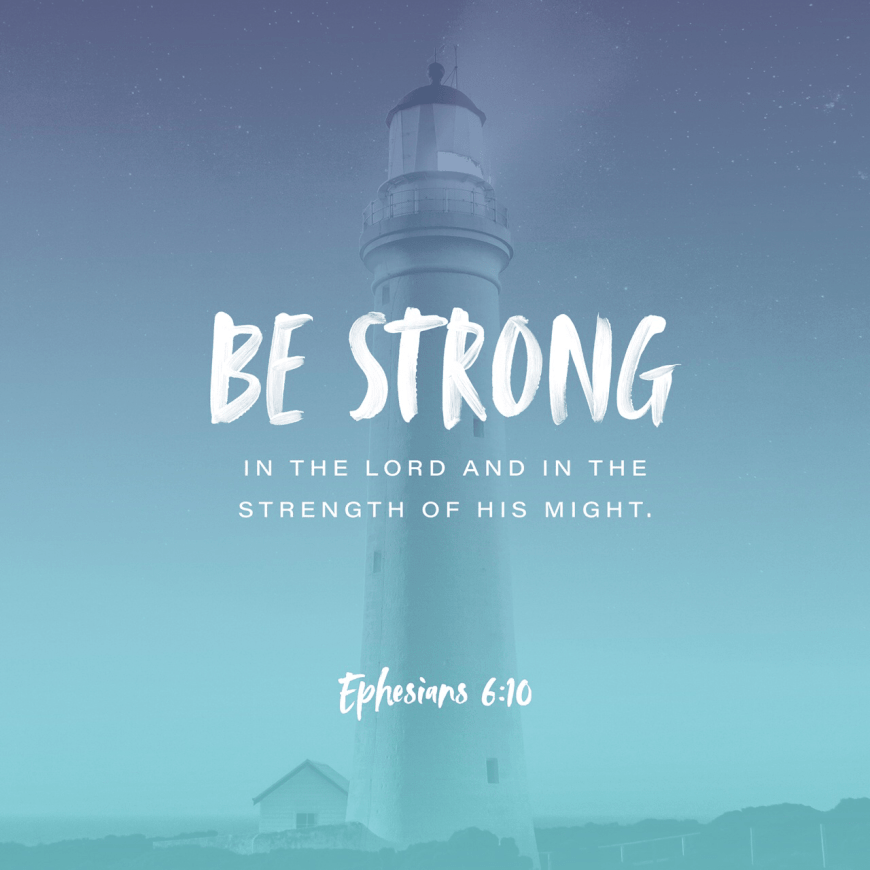 VOTD October 3 - Finally, be strong in the Lord and in the strength of His might. Ephesians‬ ‭6:10‬ ‭NASB‬‬