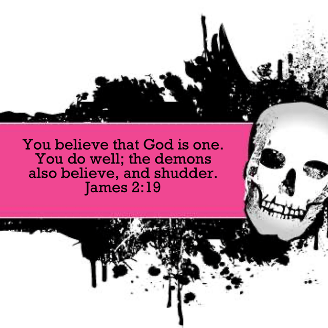 """VOTD October 31 - """"You believe that God is one. You do well; the demons also believe, and shudder."""" James 2:19 NASB"""