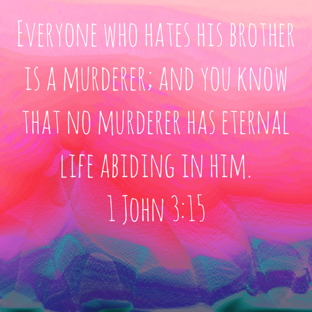 "VOTD November 15 - ""Everyone who hates his brother is a murderer; and you know that no murderer has eternal life abiding in him."" ‭‭1 John‬ ‭3:15‬ ‭NASB‬‬"