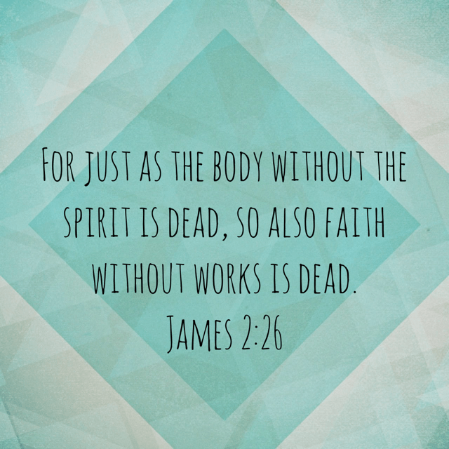 "VOTD November 26 - ""For just as the body without the spirit is dead, so also faith without works is dead."" James 2:26 NASB"