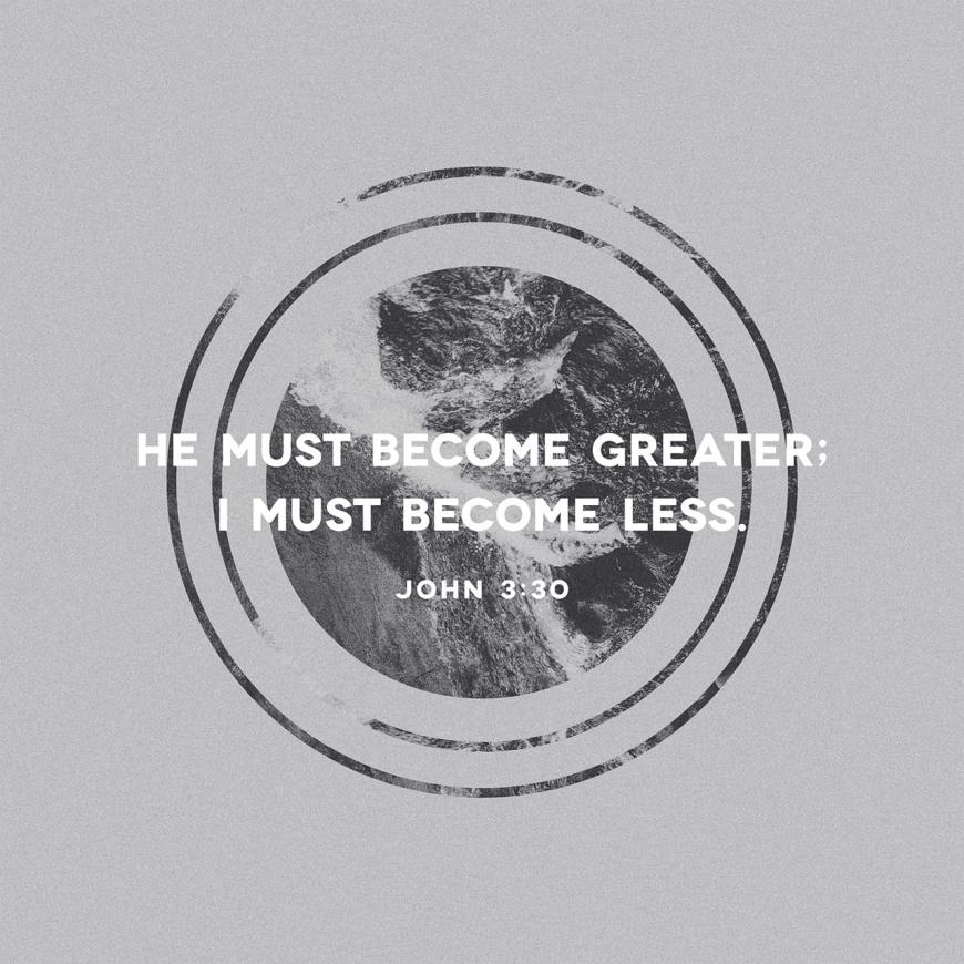 """VOTD December 1 - """"He must increase, but I must decrease."""" John 3:30 NASB"""