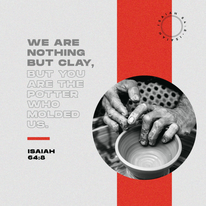 """VOTD December 6 - """"But now, O LORD, You are our Father, We are the clay, and You our potter; And all of us are the work of Your hand."""" Isaiah 64:8 NASB"""