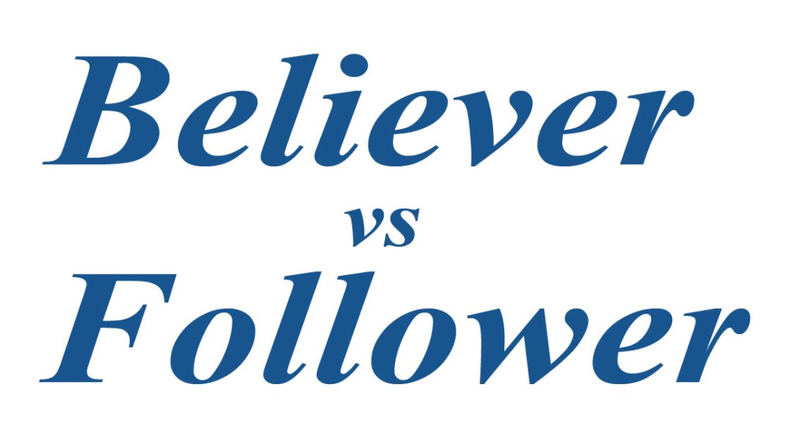 Believer vs follower and there is a difference. You can believe in God but not follow Him. The Bible tells us even the demons believe. Believe is knowing. BGBG2