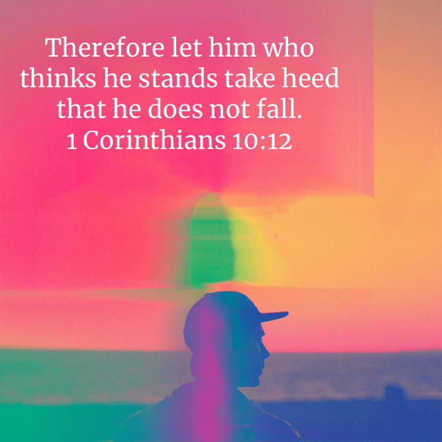 """VOTD February 2 - """"Therefore let him who thinks he stands take heed that he does not fall."""" 1 Corinthians 10:12 NASB"""