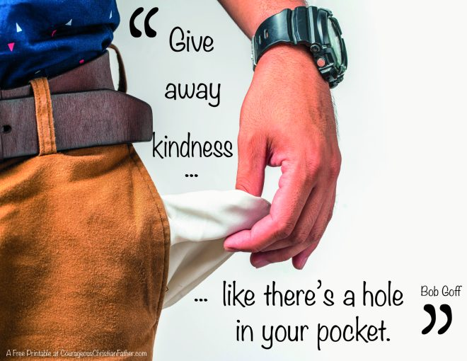 Give away kindness like there's a hole in your pocket. Bob Goff (Includes a free printable version of this quote. #Kindness