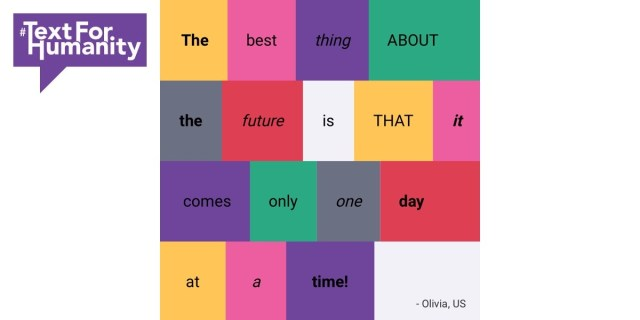 Text for Humanity - The best thing about the future is that it comes only one day at a time! Olivia, US
