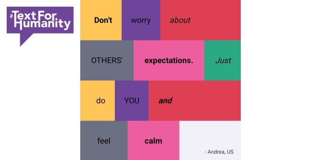 Text for Humanity - Don't worry about others' expectations. Just do you and feel calm. Andrea, US