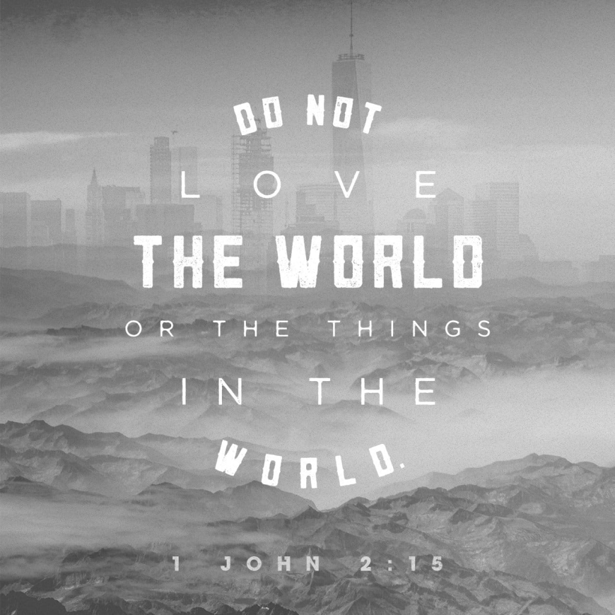 "VOTD April 3 - ""Do not love the world nor the things in the world. If anyone loves the world, the love of the Father is not in him."" ‭‭1 John‬ ‭2:15‬ ‭NASB‬‬"