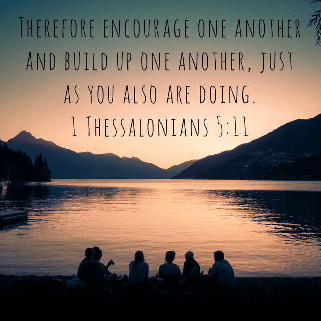 """VOTD May 11 - """"Therefore encourage one another and build up one another, just as you also are doing."""" 1 Thessalonians 5:11 NASB"""