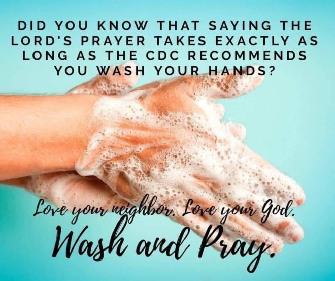 """Wash and Pray Did you know that saying the Lord's Prayer takes exactly as long as the CDC recommends you was your hands?"""" -"""