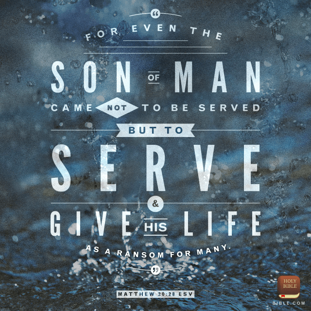 "VOTD April 24 - ""Just as the Son of Man did not come to be served, but to serve, and to give His life a ransom for many."" ‭‭Matthew‬ ‭20:28‬ ‭NASB‬‬"