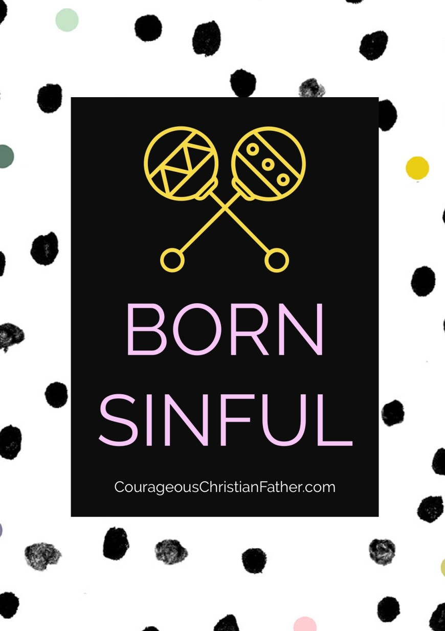 Born Sinful - When we are born, we are born with the sin nature. We don't even have to learn it! It is something that happens! #BornSinful