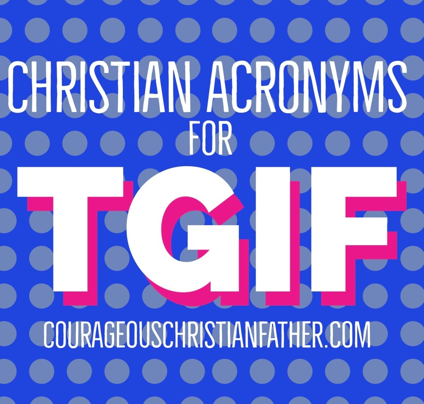 Christian Acronyms for TGIF - We usually know TGIF as Thank God It's Friday. But I am going to share a few other TGIF Acronyms. #TGIF