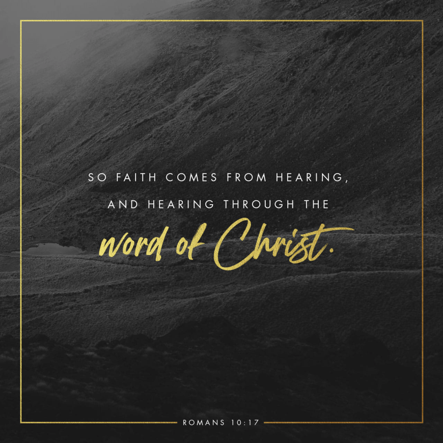 "VOTD May 20 - ""So faith comes from hearing, and hearing by the word of Christ."" ‭‭Romans‬ ‭10:17‬ ‭NASB‬‬ #Faith #JesusChrist"