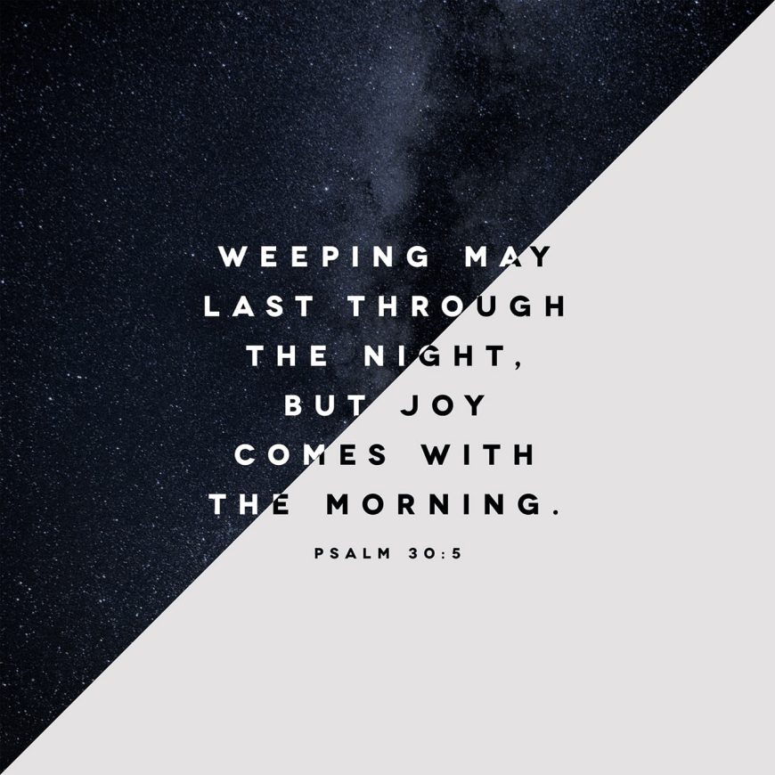 "VOTD May 9 - ""For His anger is but for a moment, His favor is for a lifetime; Weeping may last for the night, But a shout of joy comes in the morning."" ‭‭Psalms‬ ‭30:5‬ ‭NASB‬‬"