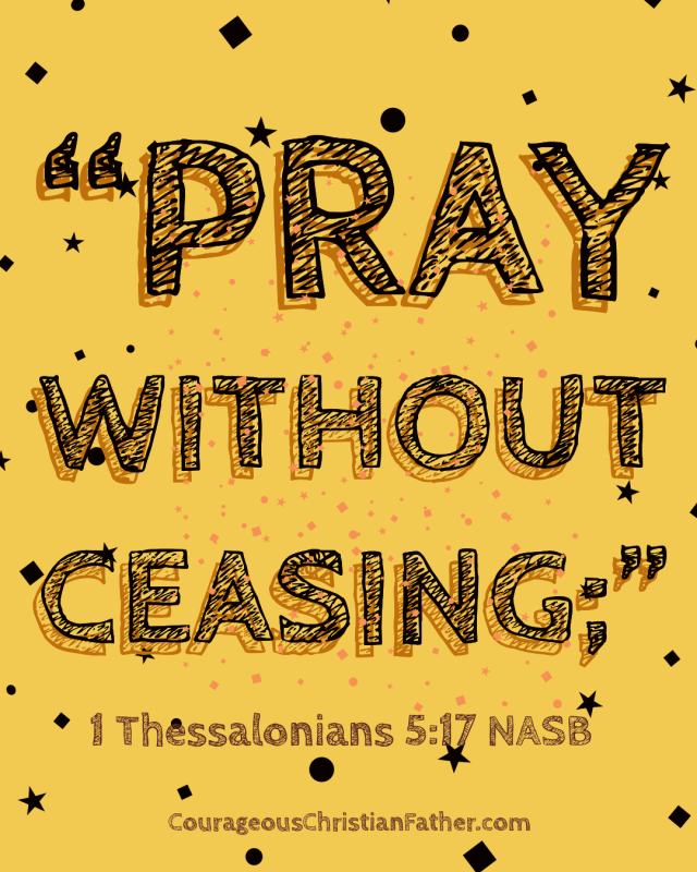 Pray without ceasing 1 Thessalonians 5:17 NASB
