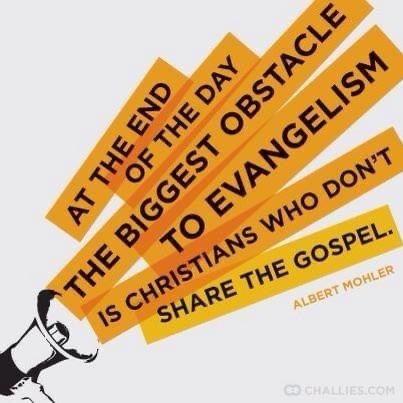At the end of the day the biggest obstacle to evangelism is Christians who don't share the gospel. Albert Mohler