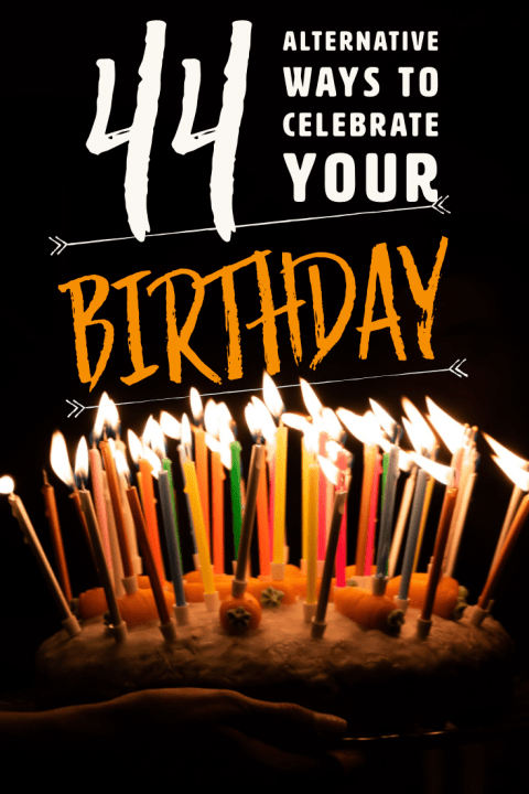 44 Alternative Ways to Celebrate Your Birthday - Here is a list of ways you can celebrate your birthday in other ways. #Birthday