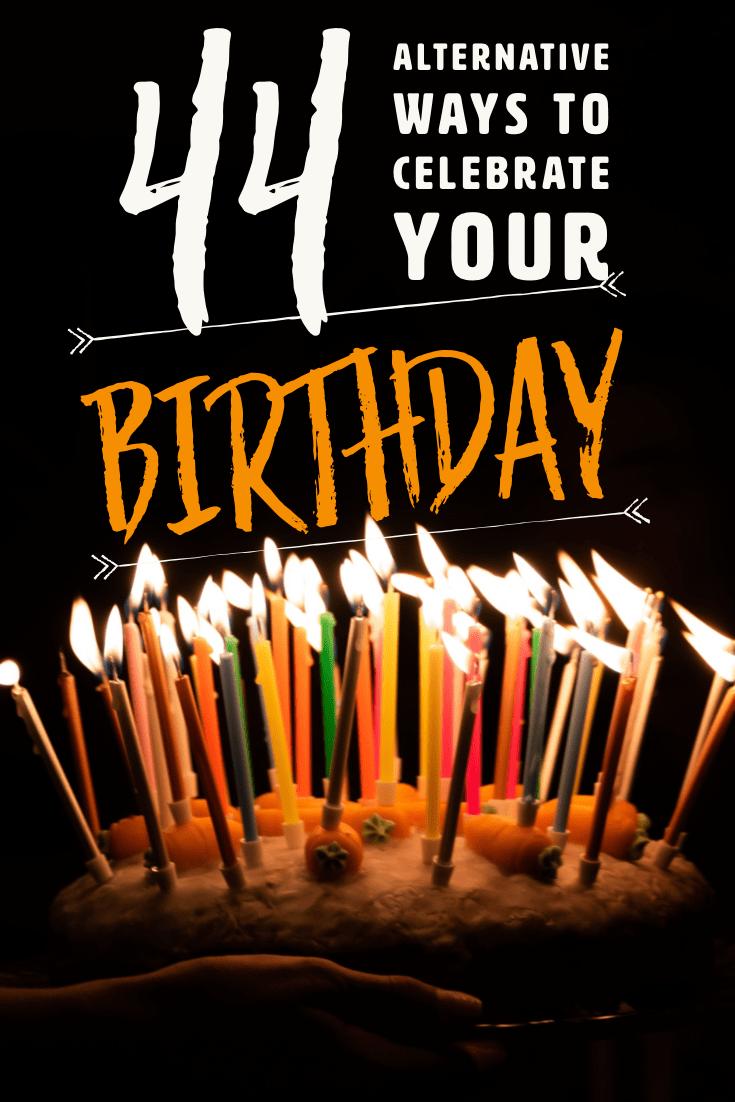 44 Alternative Ways to Celebrate Your Birthday - Here is a list of ways you can celebrate your birthday in other ways. #Birthday