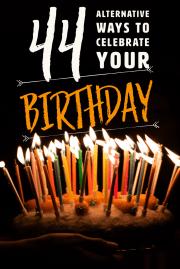 44 Alternative Ways to Celebrate Your Birthday