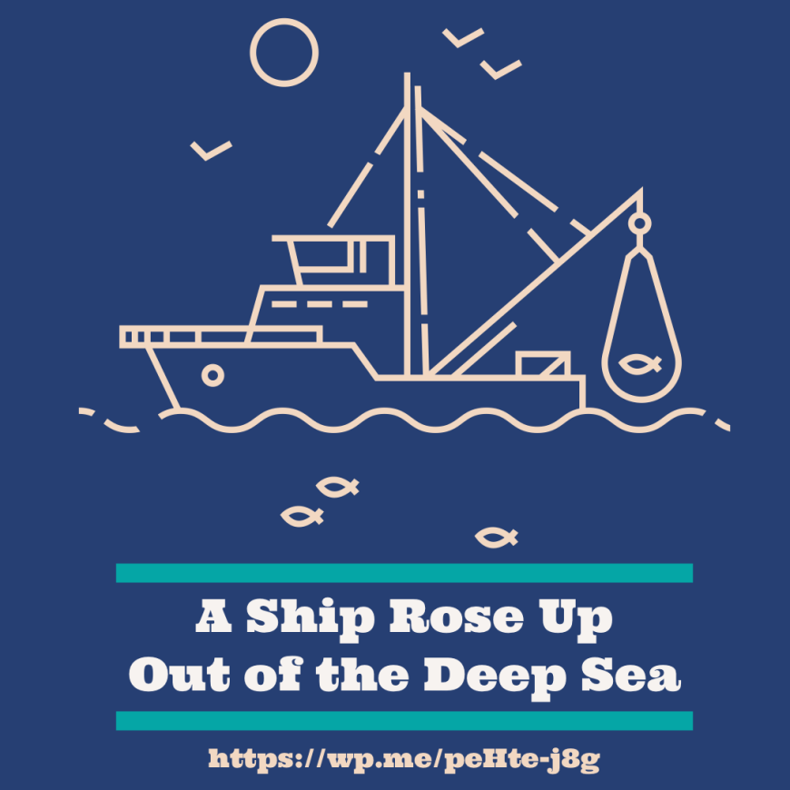 A Ship Rose Up Out of the Deep Sea a tail about a ship that arose out of the deep sea.