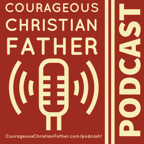 Courageous Christian Father Podcast