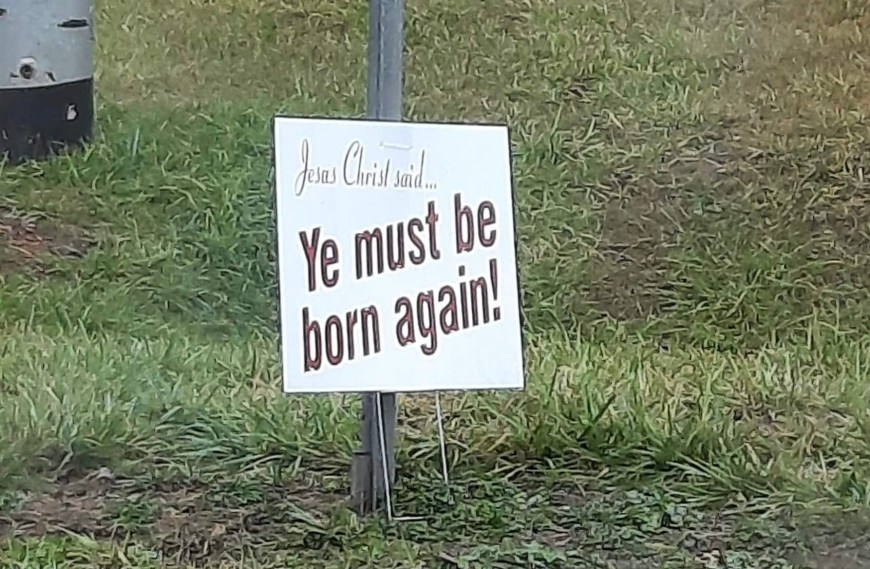 Ye Must Be Born Again Sign - A yard sign we saw while out and about.