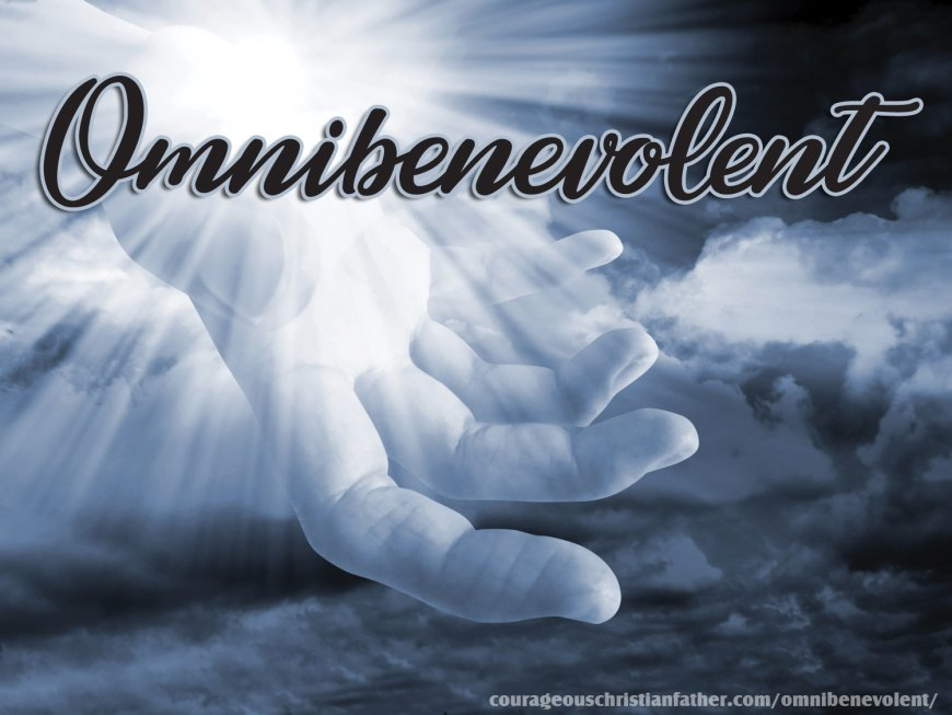 Omnibenevolent - One of the omni's of God. In this post I share about what omnibenevolent means. #omnibenevolent