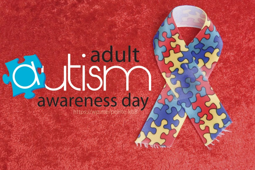Adult Autism Awareness Day - An awareness day about autism in adults. #AdultAutism #Autism #AdultAutismAwarenessDay