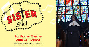 Sister Act at Porthouse for June 30th