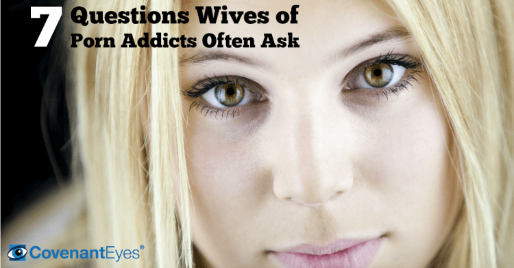 7 Questions Wives of Porn Addicts Often Ask