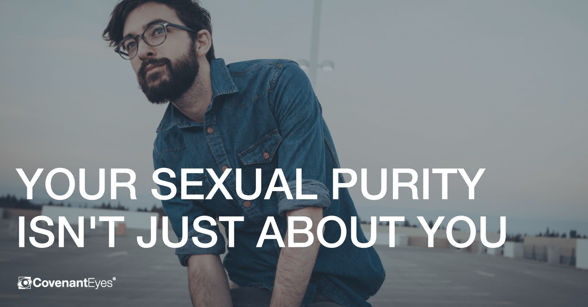 Your Sexual Purity Isn't Just About You