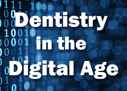 Dentistry in the Digital Age