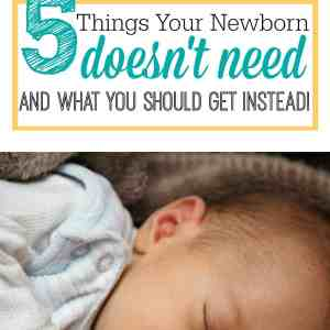 5 Things Your Newborn Doesn't Need (And What You Should Get Instead!)