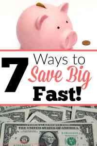 7 Ways to Save Big FAST!