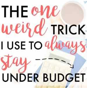 The One Weird Trick to ALWAYS Stay Under Budget