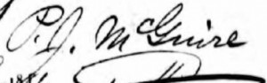 Though most write his name as Peter J. Maguire, his signature on his 1881 passport shows McGuire.