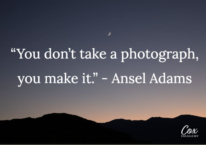 Don't take a photograph Ansel Adams