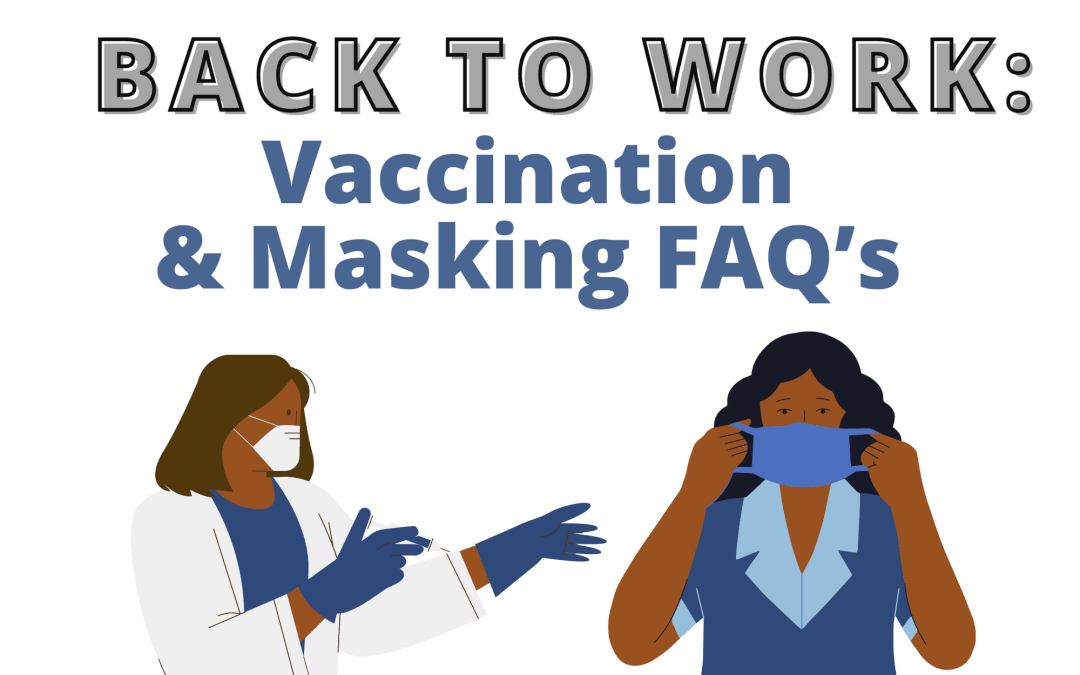 Back to Work: Vaccination & Masking FAQ's
