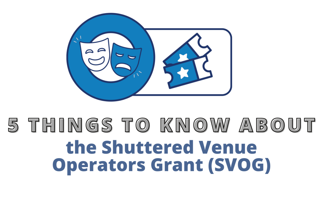 5 Things to Know about the Shuttered Venue Operators Grant (SVOG)