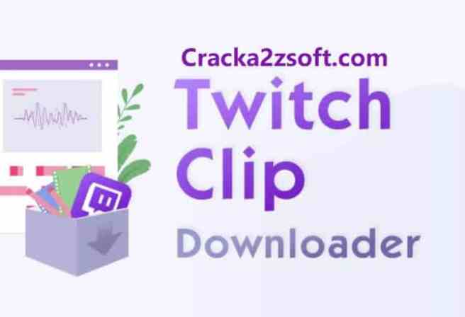 Twitch Clip Downloader 2021 Crack